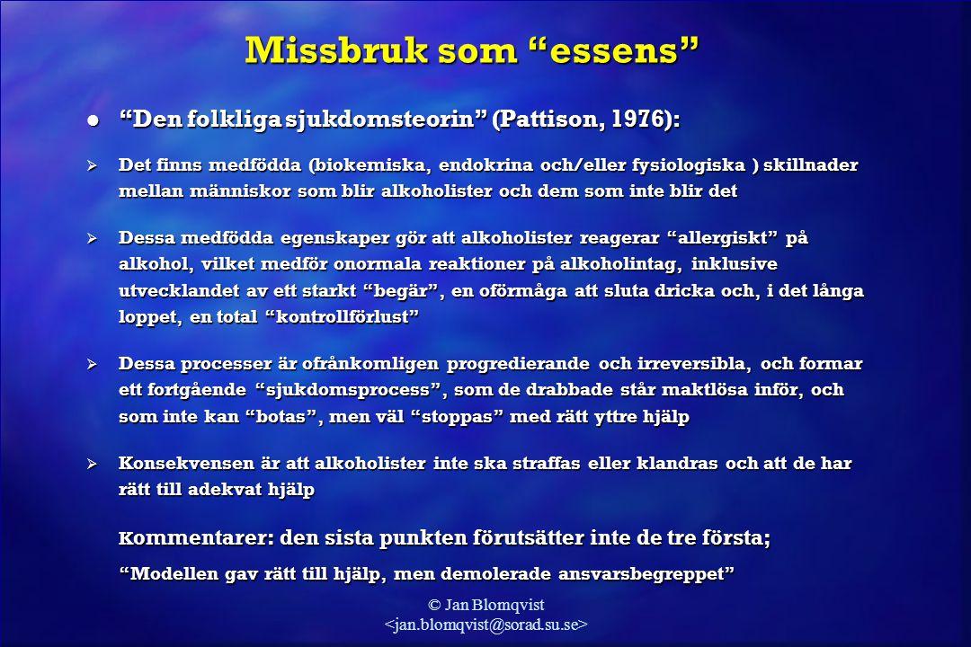 """© Jan Blomqvist Missbruk som """"essens"""" l """"Den folkliga sjukdomsteorin"""" (Pattison, 1976):  Det finns medfödda (biokemiska, endokrina och/eller fysiolog"""