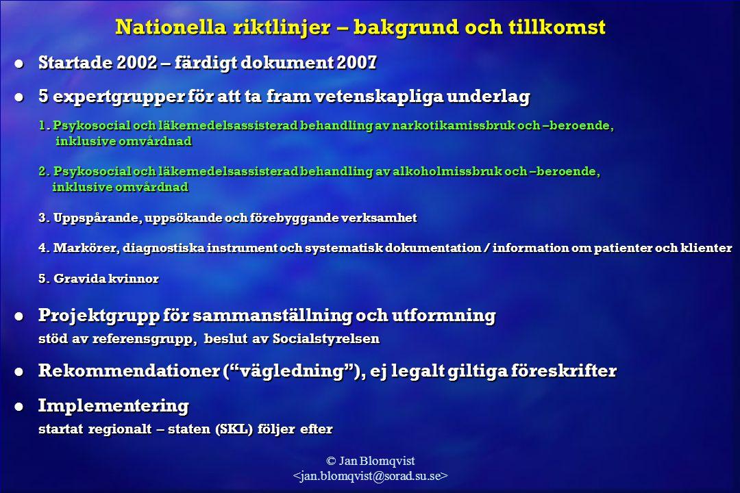 © Jan Blomqvist Nationella riktlinjer – bakgrund och tillkomst l Startade 2002 – färdigt dokument 2007 l 5 expertgrupper för att ta fram vetenskapliga
