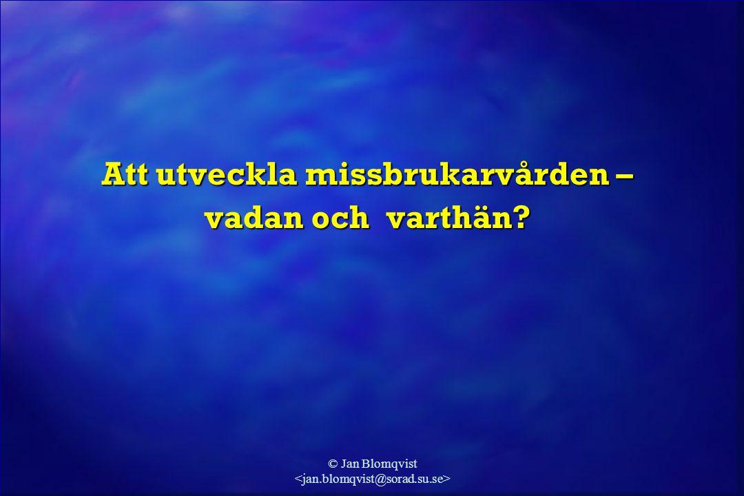 © Jan Blomqvist Att utveckla missbrukarvården – vadan och varthän?
