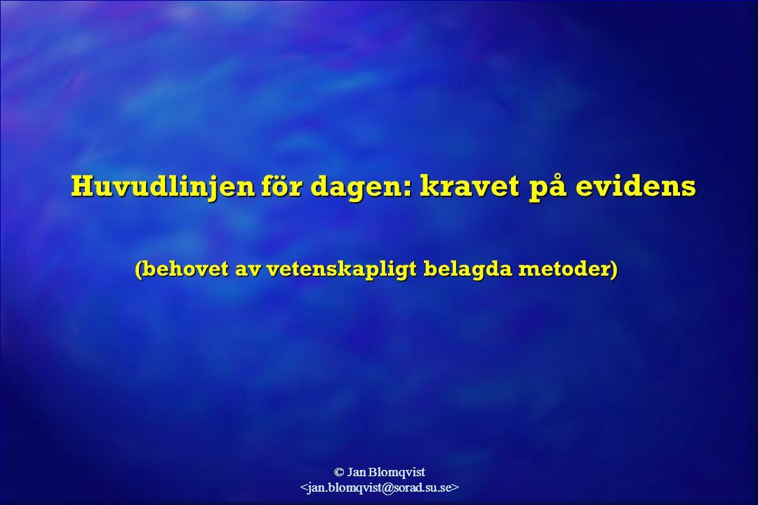 © Jan Blomqvist Huvudlinjen för dagen : kravet på evidens Huvudlinjen för dagen : kravet på evidens (behovet av vetenskapligt belagda metoder)