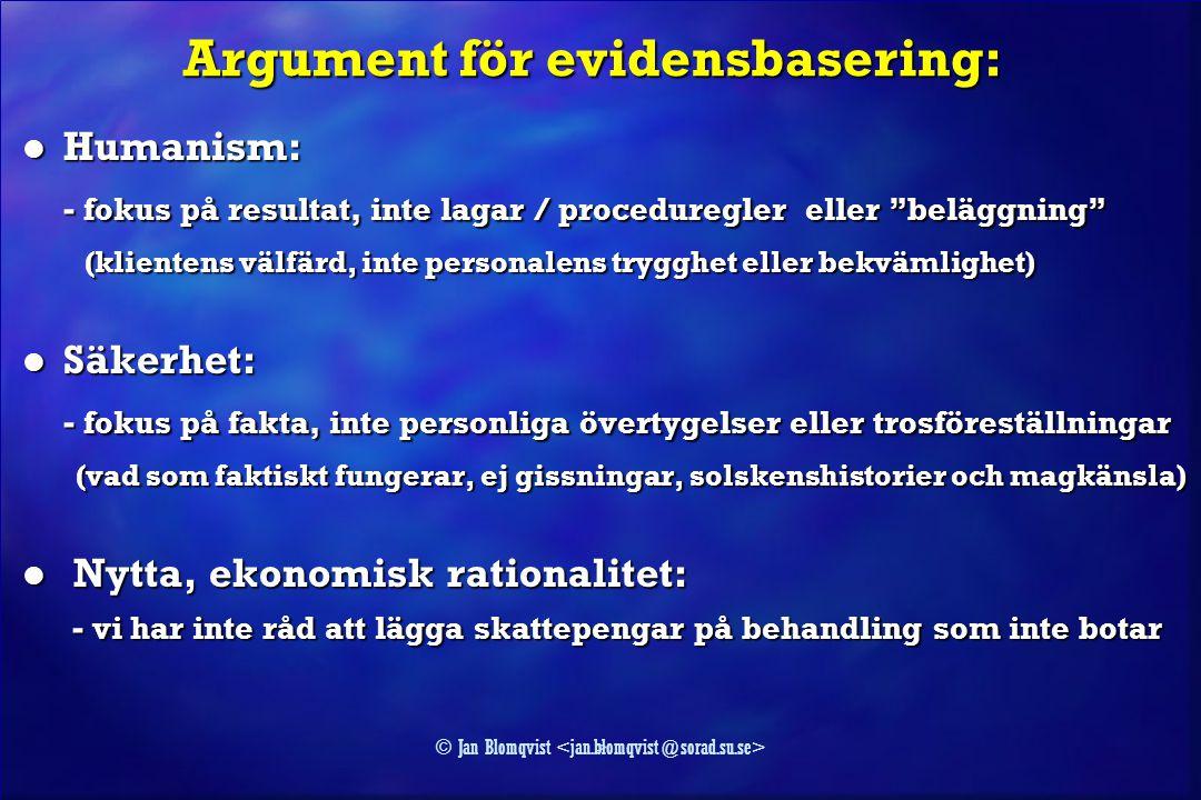 """> © Jan Blomqvist Argument för evidensbasering: l Humanism: - fokus på resultat, inte lagar / proceduregler eller """"beläggning"""" (klientens välfärd, int"""