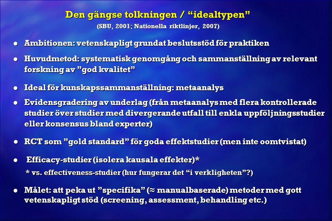 """Den gängse tolkningen / """"idealtypen"""" (SBU, 2001; Nationella riktlinjer, 2007) l Ambitionen: vetenskapligt grundat beslutsstöd för praktiken l Huvudmet"""