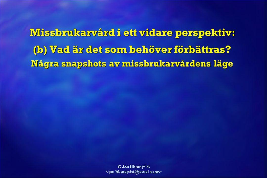 © Jan Blomqvist Missbrukarvård i ett vidare perspektiv: (b) Vad är det som behöver förbättras? Några snapshots av missbrukarvårdens läge