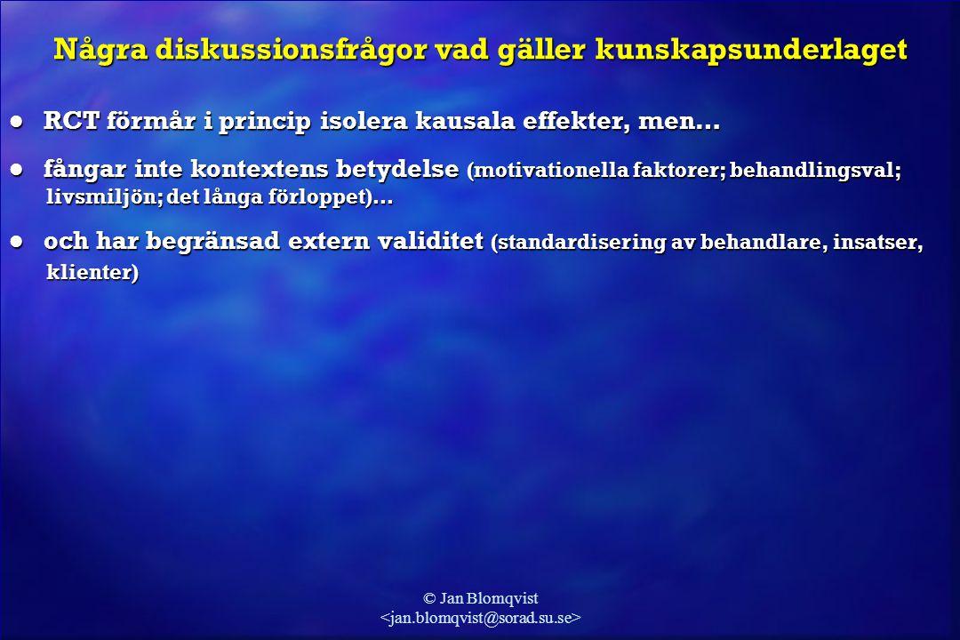 © Jan Blomqvist l RCT förmår i princip isolera kausala effekter, men… l fångar inte kontextens betydelse (motivationella faktorer; behandlingsval; liv