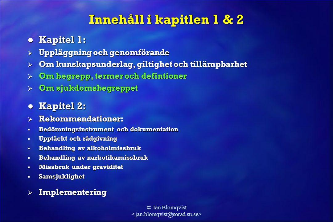 © Jan Blomqvist Innehåll i kapitlen 1 & 2 l Kapitel 1:  Uppläggning och genomförande  Om kunskapsunderlag, giltighet och tillämpbarhet  Om begrepp,