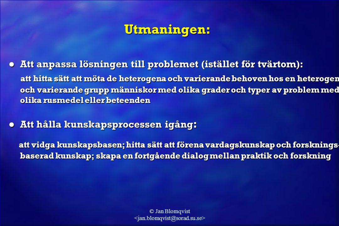 © Jan Blomqvist Utmaningen: l Att anpassa lösningen till problemet (istället för tvärtom): att hitta sätt att möta de heterogena och varierande behove