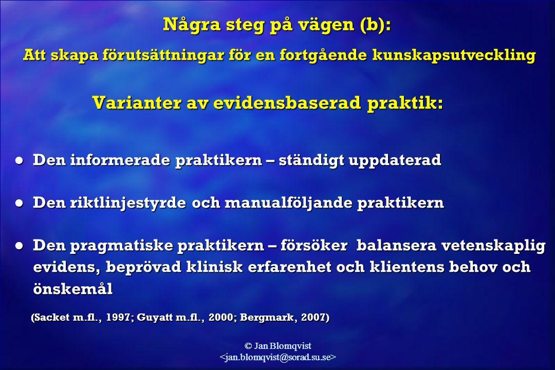 © Jan Blomqvist Varianter av evidensbaserad praktik: Några steg på vägen (b): Att skapa förutsättningar för en fortgående kunskapsutveckling Att skapa