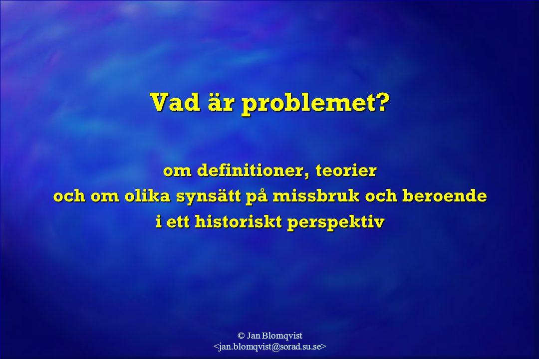 © Jan Blomqvist Vad är problemet? om definitioner, teorier och om olika synsätt på missbruk och beroende i ett historiskt perspektiv