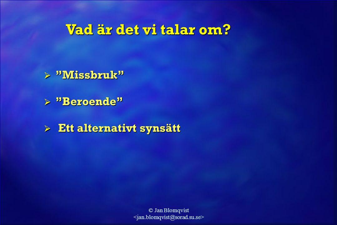 """© Jan Blomqvist  """"Missbruk""""  """"Beroende""""  Ett alternativt synsätt Vad är det vi talar om?"""