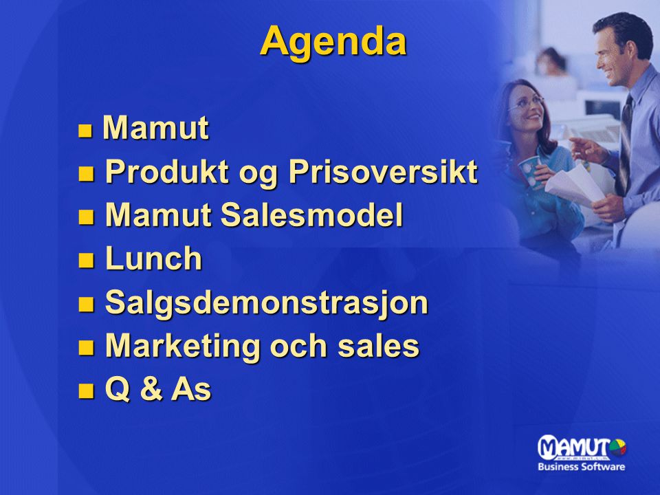 Agenda  Mamut  Produkt og Prisoversikt  Mamut Salesmodel  Lunch  Salgsdemonstrasjon  Marketing och sales  Q & As