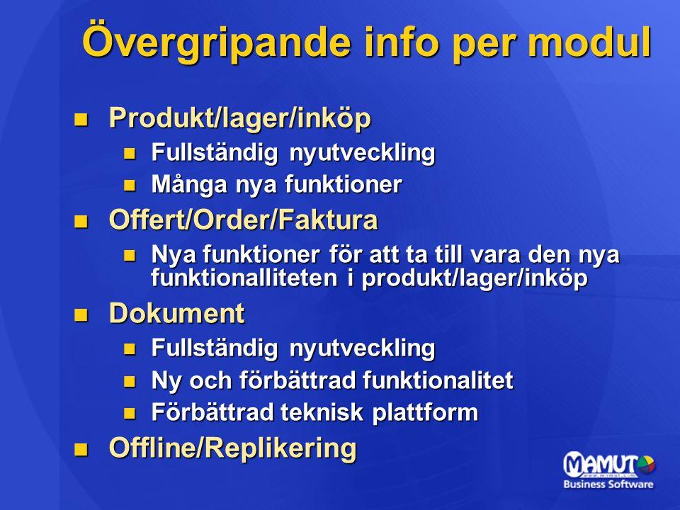 Övergripande info per modul  Produkt/lager/inköp  Fullständig nyutveckling  Många nya funktioner  Offert/Order/Faktura  Nya funktioner för att ta