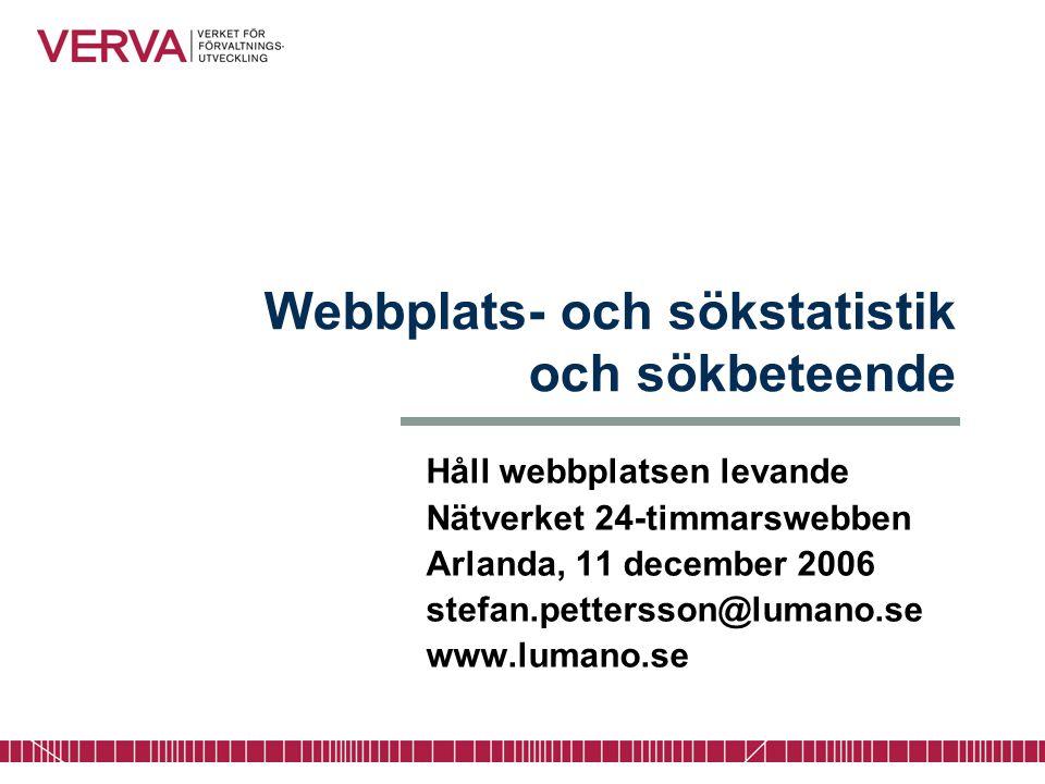 Webbplats- och sökstatistik och sökbeteende Håll webbplatsen levande Nätverket 24-timmarswebben Arlanda, 11 december 2006 stefan.pettersson@lumano.se