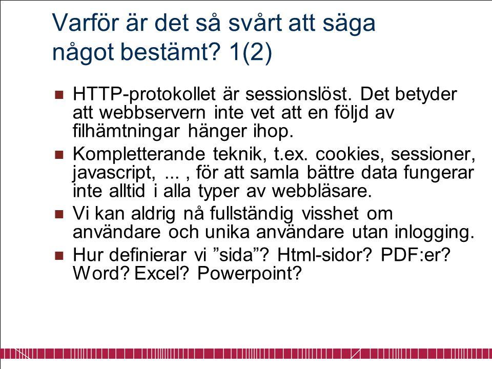 Varför är det så svårt att säga något bestämt? 1(2)  HTTP-protokollet är sessionslöst. Det betyder att webbservern inte vet att en följd av filhämtni
