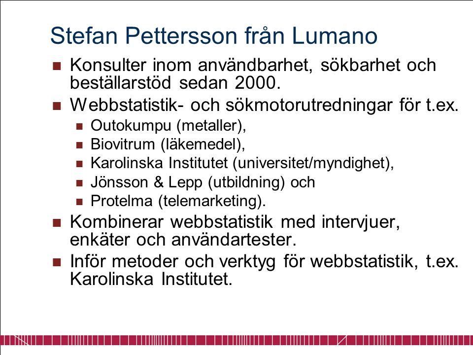 Stefan Pettersson från Lumano  Konsulter inom användbarhet, sökbarhet och beställarstöd sedan 2000.  Webbstatistik- och sökmotorutredningar för t.ex