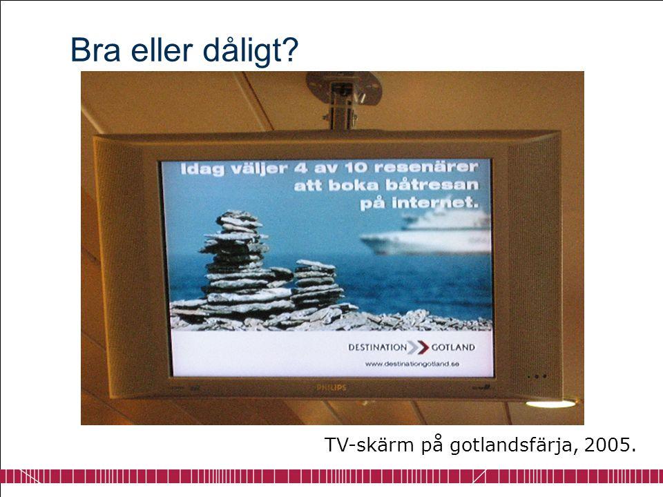 Bra eller dåligt? TV-skärm på gotlandsfärja, 2005.