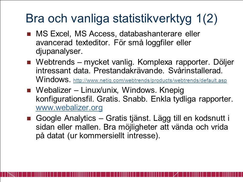 Bra och vanliga statistikverktyg 1(2)  MS Excel, MS Access, databashanterare eller avancerad texteditor. För små loggfiler eller djupanalyser.  Webt