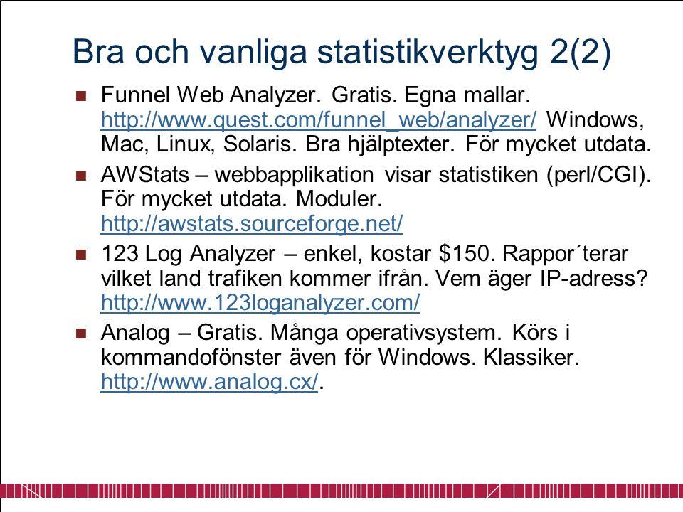 Bra och vanliga statistikverktyg 2(2)  Funnel Web Analyzer. Gratis. Egna mallar. http://www.quest.com/funnel_web/analyzer/ Windows, Mac, Linux, Solar