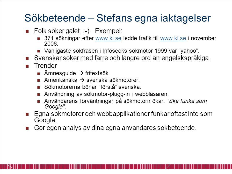 Sökbeteende – Stefans egna iaktagelser  Folk söker galet. ;-) Exempel:  371 sökningar efter www.ki.se ledde trafik till www.ki.se i november 2006.ww