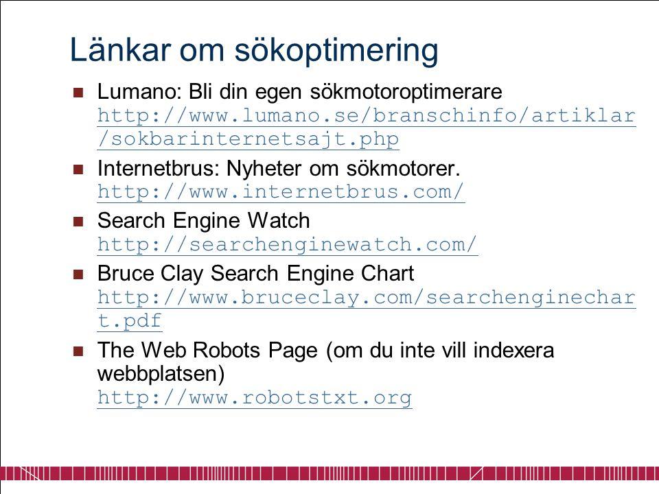 Länkar om sökoptimering  Lumano: Bli din egen sökmotoroptimerare http://www.lumano.se/branschinfo/artiklar /sokbarinternetsajt.php http://www.lumano.