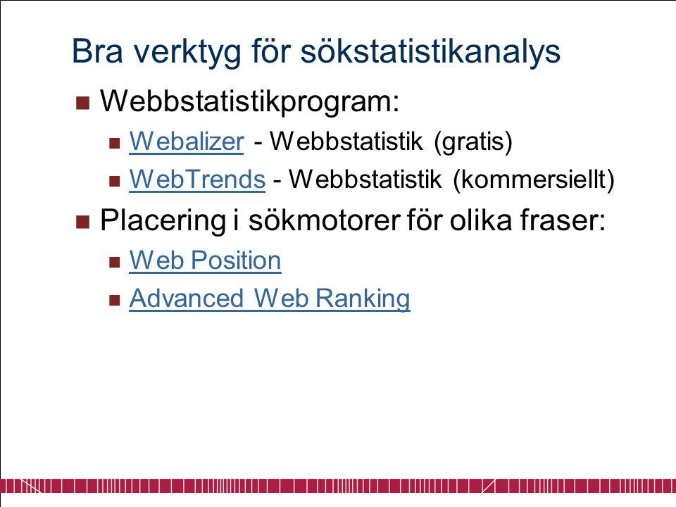 Bra verktyg för sökstatistikanalys  Webbstatistikprogram:  Webalizer - Webbstatistik (gratis) Webalizer  WebTrends - Webbstatistik (kommersiellt) W