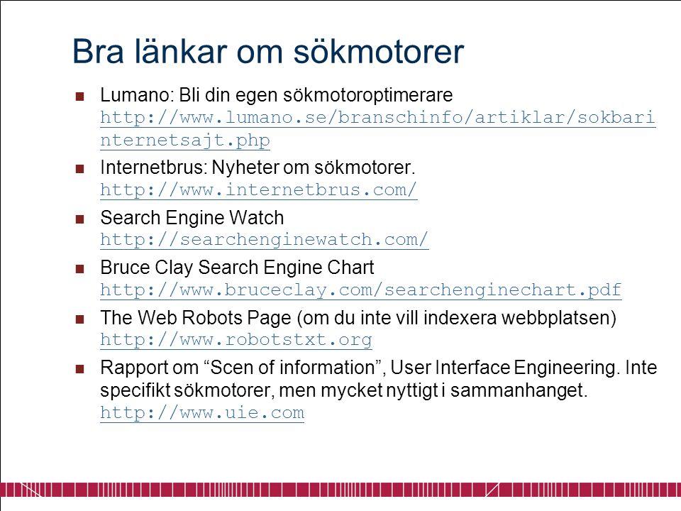 Bra länkar om sökmotorer  Lumano: Bli din egen sökmotoroptimerare http://www.lumano.se/branschinfo/artiklar/sokbari nternetsajt.php http://www.lumano