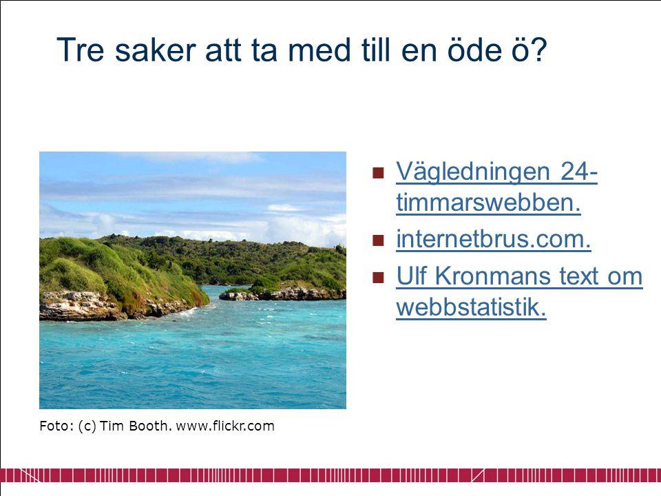 Tre saker att ta med till en öde ö?  Vägledningen 24- timmarswebben. Vägledningen 24- timmarswebben.  internetbrus.com. internetbrus.com.  Ulf Kron