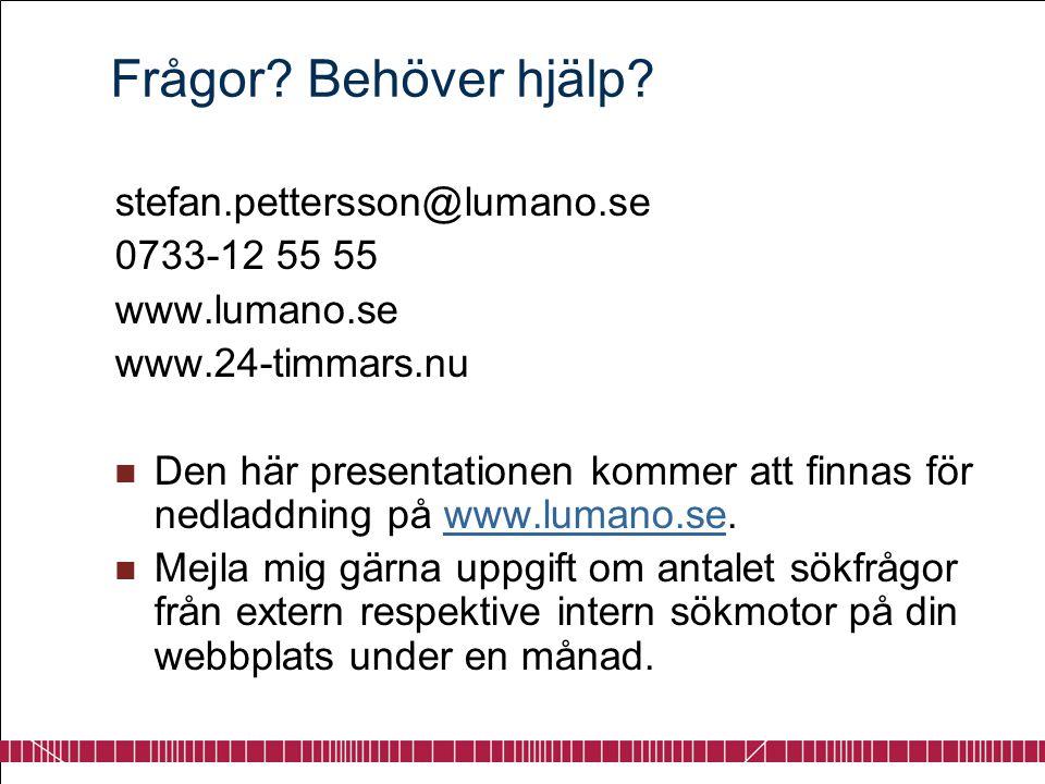 Frågor? Behöver hjälp? stefan.pettersson@lumano.se 0733-12 55 55 www.lumano.se www.24-timmars.nu  Den här presentationen kommer att finnas för nedlad