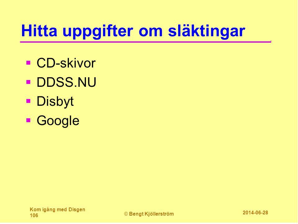 Hitta uppgifter om släktingar  CD-skivor  DDSS.NU  Disbyt  Google Kom igång med Disgen 106 © Bengt Kjöllerström 2014-06-28
