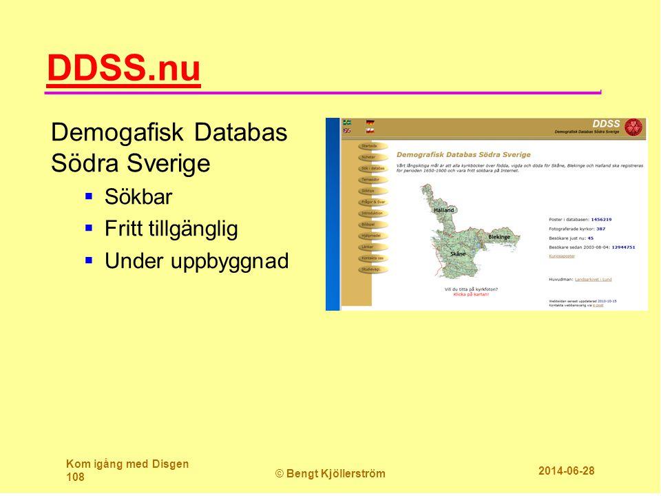 DDSS.nu Demogafisk Databas Södra Sverige  Sökbar  Fritt tillgänglig  Under uppbyggnad Kom igång med Disgen 108 © Bengt Kjöllerström 2014-06-28