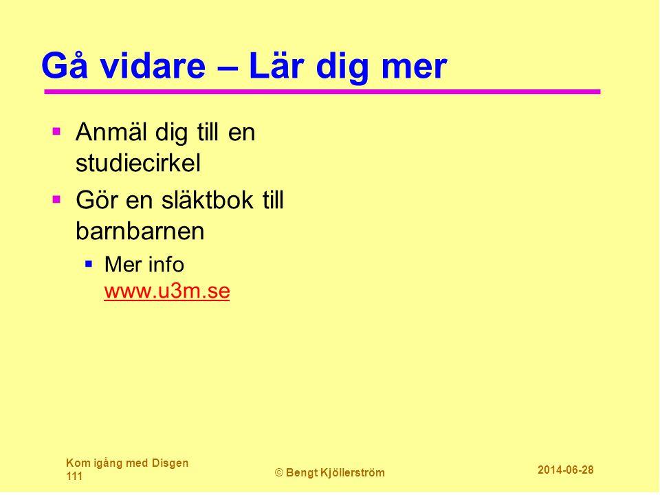 Gå vidare – Lär dig mer  Anmäl dig till en studiecirkel  Gör en släktbok till barnbarnen  Mer info www.u3m.se www.u3m.se Kom igång med Disgen 111 ©