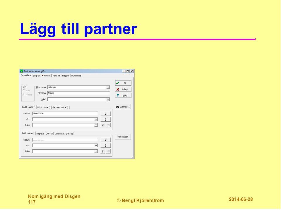 Lägg till partner Kom igång med Disgen 117 © Bengt Kjöllerström 2014-06-28