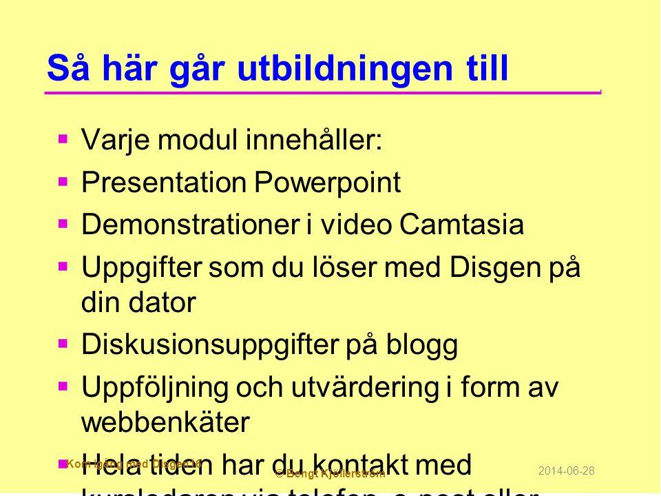 Så här går utbildningen till  Varje modul innehåller:  Presentation Powerpoint  Demonstrationer i video Camtasia  Uppgifter som du löser med Disge