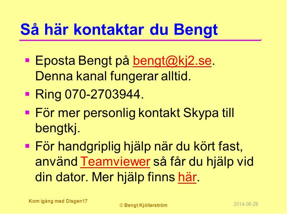 Så här kontaktar du Bengt  Eposta Bengt på bengt@kj2.se. Denna kanal fungerar alltid.bengt@kj2.se  Ring 070-2703944.  För mer personlig kontakt Sky