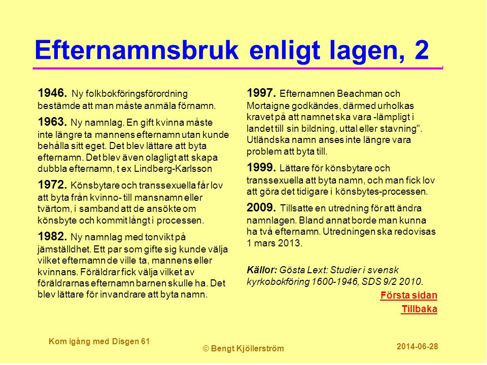 Efternamnsbruk enligt lagen, 2 1946. Ny folkbokföringsförordning bestämde att man måste anmäla förnamn. 1963. Ny namnlag. En gift kvinna måste inte lä