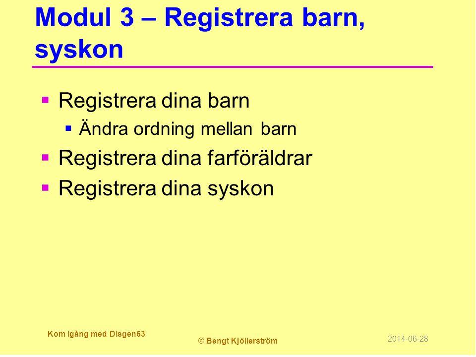 Modul 3 – Registrera barn, syskon  Registrera dina barn  Ändra ordning mellan barn  Registrera dina farföräldrar  Registrera dina syskon Kom igång