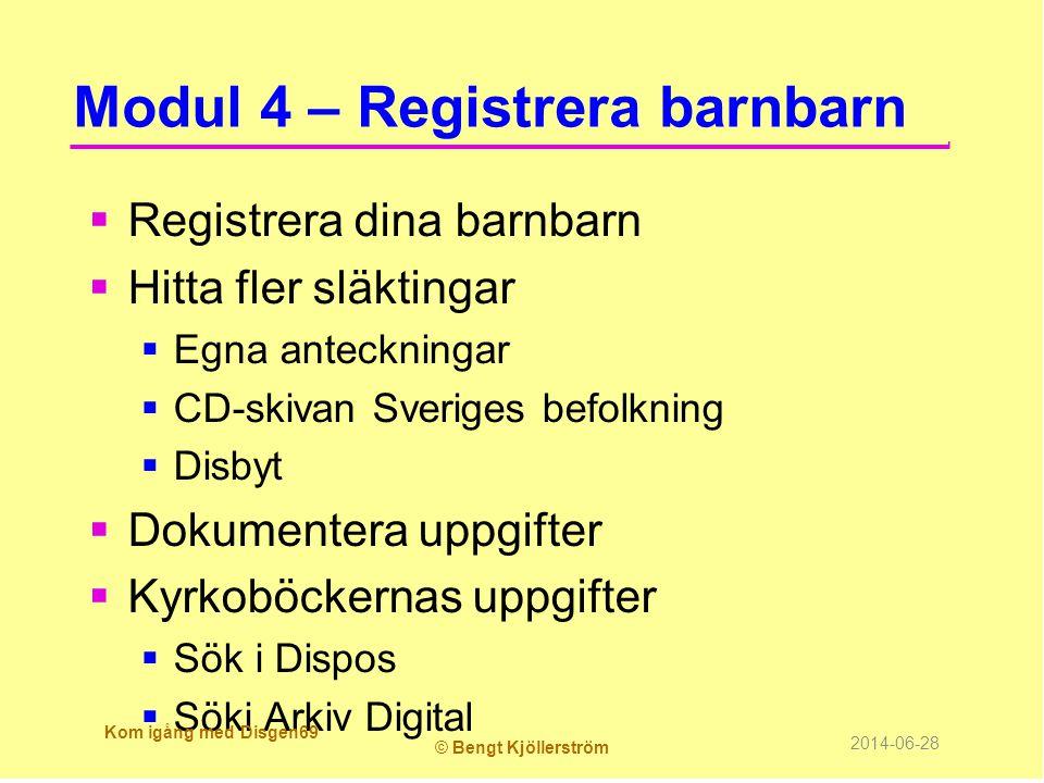 Modul 4 – Registrera barnbarn  Registrera dina barnbarn  Hitta fler släktingar  Egna anteckningar  CD-skivan Sveriges befolkning  Disbyt  Dokume