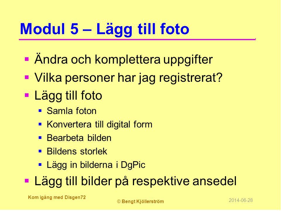 Modul 5 – Lägg till foto  Ändra och komplettera uppgifter  Vilka personer har jag registrerat?  Lägg till foto  Samla foton  Konvertera till digi