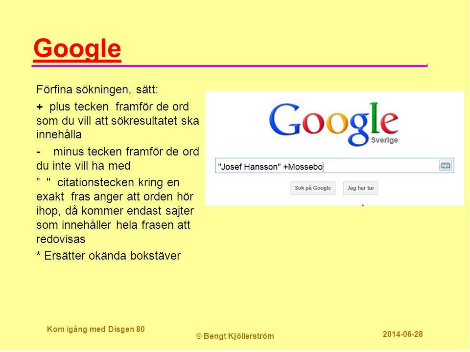 Google Förfina sökningen, sätt: + plus tecken framför de ord som du vill att sökresultatet ska innehålla - minus tecken framför de ord du inte vill ha