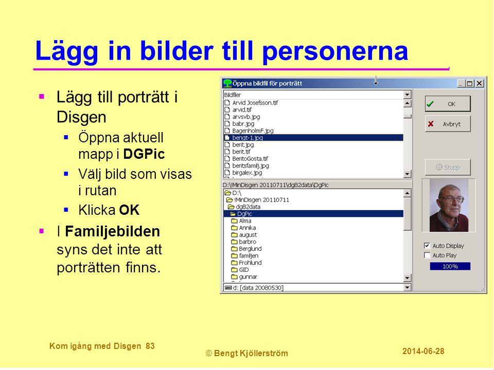 Lägg in bilder till personerna  Lägg till porträtt i Disgen  Öppna aktuell mapp i DGPic  Välj bild som visas i rutan  Klicka OK  I Familjebilden