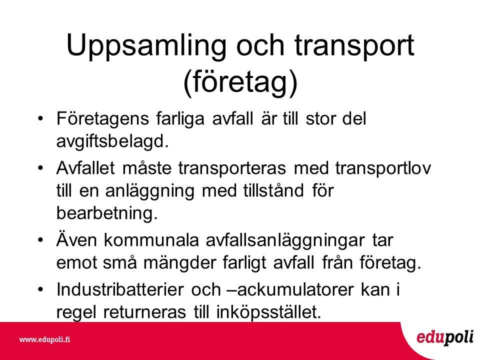 Uppsamling och transport (företag) •Företagens farliga avfall är till stor del avgiftsbelagd.