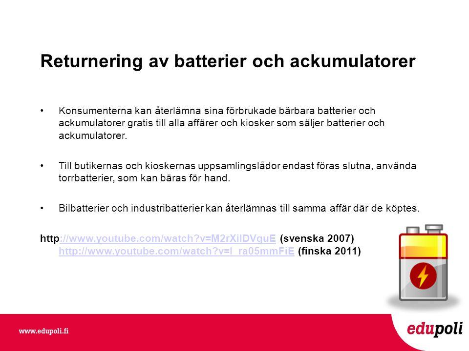 Returnering av batterier och ackumulatorer •Konsumenterna kan återlämna sina förbrukade bärbara batterier och ackumulatorer gratis till alla affärer och kiosker som säljer batterier och ackumulatorer.