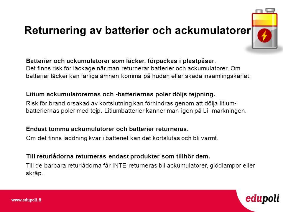 Returnering av batterier och ackumulatorer Batterier och ackumulatorer som läcker, förpackas i plastpåsar.