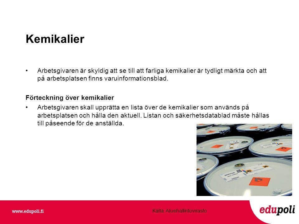 Kemikalier •Arbetsgivaren är skyldig att se till att farliga kemikalier är tydligt märkta och att på arbetsplatsen finns varuinformationsblad.