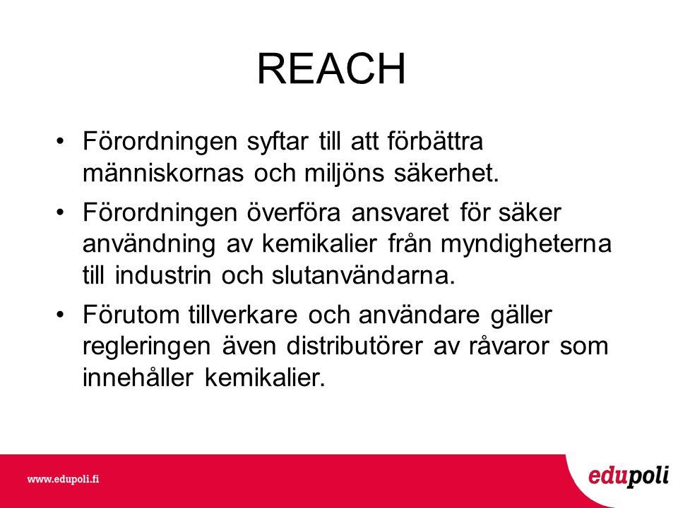 REACH •Förordningen syftar till att förbättra människornas och miljöns säkerhet.