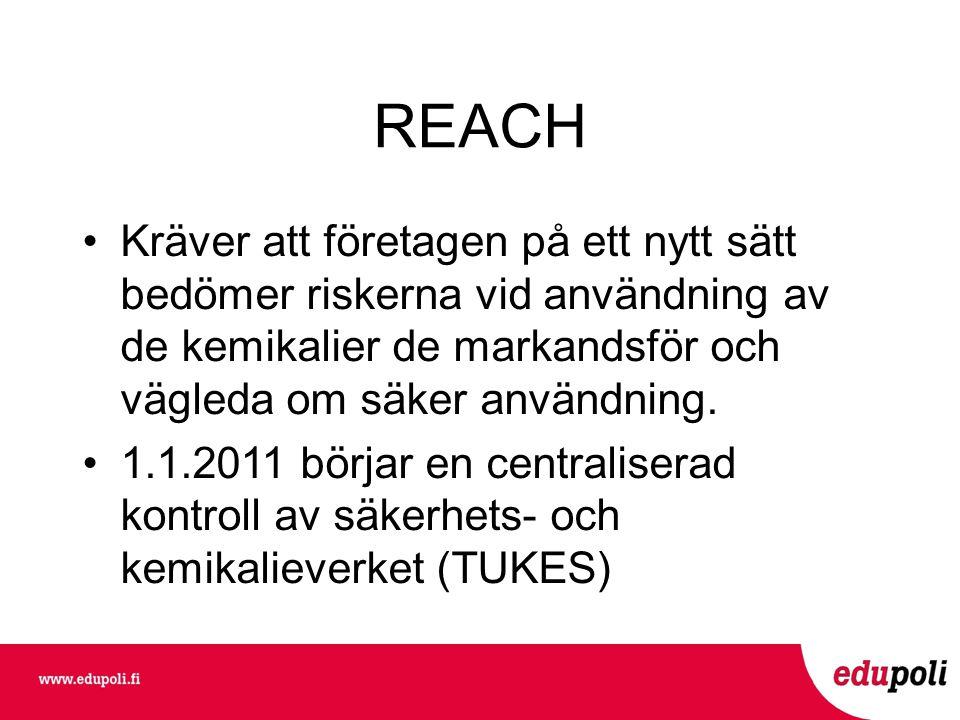 REACH •Kräver att företagen på ett nytt sätt bedömer riskerna vid användning av de kemikalier de markandsför och vägleda om säker användning.