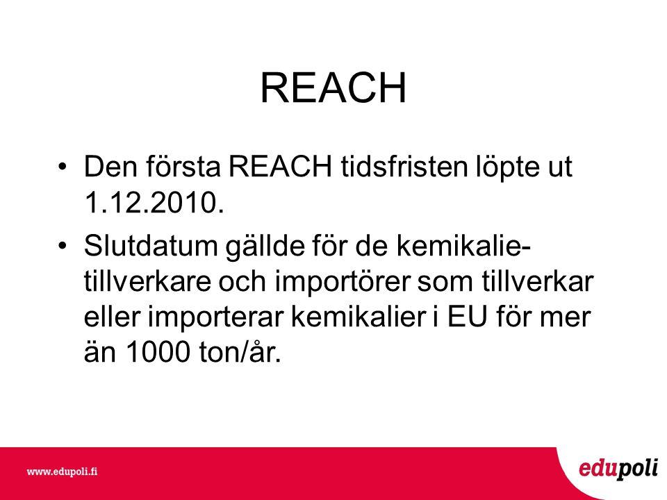 REACH •Den första REACH tidsfristen löpte ut 1.12.2010.