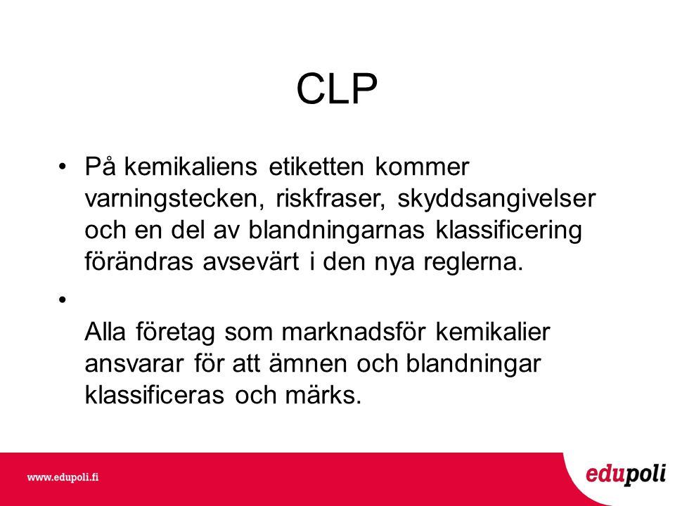 CLP •På kemikaliens etiketten kommer varningstecken, riskfraser, skyddsangivelser och en del av blandningarnas klassificering förändras avsevärt i den nya reglerna.