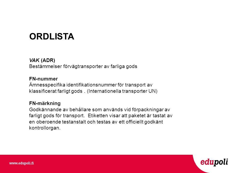 ORDLISTA VAK (ADR) Bestämmelser förvägtransporter av farliga gods FN-nummer Ämnesspecifika identifikationsnummer för transport av klassificerat farligt gods.