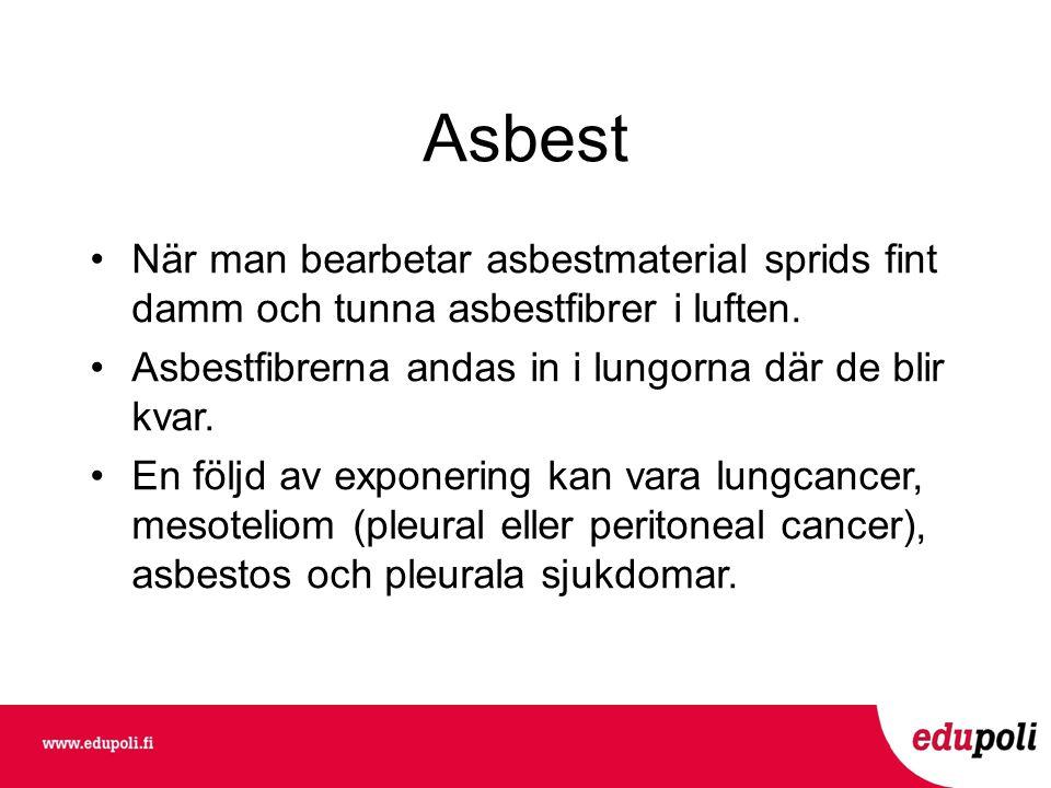 Asbest •När man bearbetar asbestmaterial sprids fint damm och tunna asbestfibrer i luften.