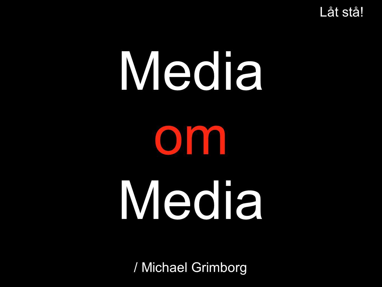 Media om Media Låt stå! / Michael Grimborg